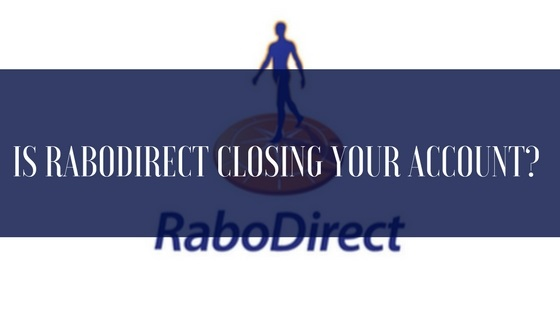 Is RaboDirect Closing your Account?